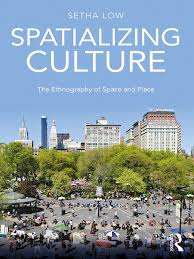 setha low spatializing culture the ethnography ethnography