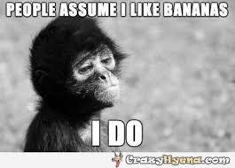 Funny Monkey Meme - people assume i like bananas funny monkey