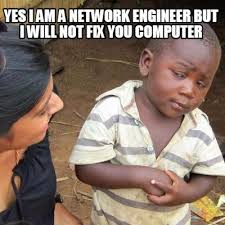 Network Engineer Meme - meme creator yes i am a network engineer but i will not fix you