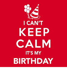 Keep Calm Birthday Meme - keep calm it s my birthday picture allofpicts