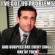 Got 99 Problems Meme - 20 relatable and funny burpees meme sayingimages com