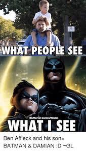 Ben Affleck Batman Meme - what people see dcmarvel comicsmovies what i see ben affleck and