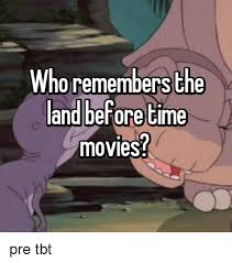 Land Before Time Meme - 25 best memes about the land before time the land before
