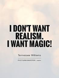 i don t want realism i want magic picture quotes