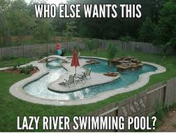 Swimming Pool Meme - who else wants this lazy river swimming pool dank meme on me me