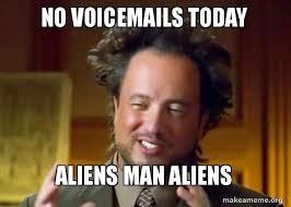 Ancient Aliens Meme Guy - no voicemails today aliens man aliens ancient aliens crazy