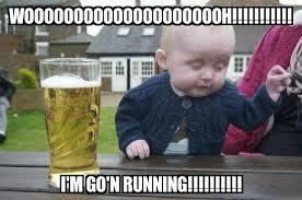 Running Baby Meme - drunk baby wooooooooooooooooooooh i m go n running