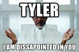 Tyler Meme - tyler i am dissapointed in you morgan freeman god meme generator
