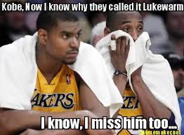 Kobe Memes - meme maker kobe now i know why they called it lukewarm i know i