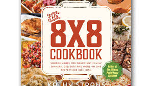 the 8x8 cookbook square meals for weeknight dinner by kathy
