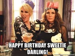 Ab Fab Meme - happy birthday sweetie darling ab fab birthday meme generator