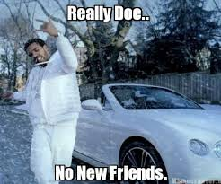 Drake Meme No New Friends - meme creator no new friends really doe meme generator at