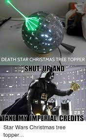 Star Wars Christmas Meme - death star christmas tree topper shut up and take my imperial