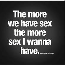 Wanna Have Sex Memes - the more we have sex the more sex wanna have kinkyquotescom meme