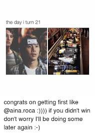 Turn On Memes - the day i turn 21 congrats on getting first like if you didn t win