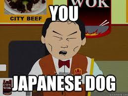 Japanese Dad Meme - you japanese dog south park city wok quickmeme