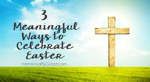 3 meaningful ways to celebrate easter intentional by grace