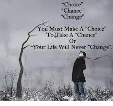 Memes About Change - choice chance change ou ust make a choice to take a chance ur life