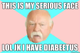 Diabetes Meme Wilford Brimley - this is my serious face lol jk i have diabeetus beetus brimley