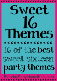 sweet 16 theme sweet sixteen birthday party theme ideas