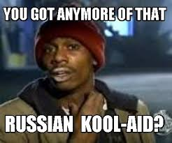 Koolaid Meme - meme maker you got anymore of that russian kool aid