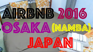 airbnb osaka namba airbnb osaka japan 2016 youtube