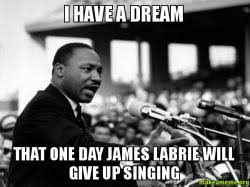 James Labrie Meme - i have a dream that one day james labrie will give up singing