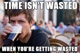 Wasted Meme - to the college student who felt that he wasted four years of his