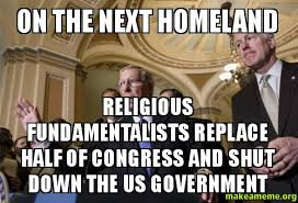 Shut Down Meme - on the next homeland religious fundamentalists replace half of