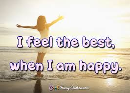 feel the best when i am happy