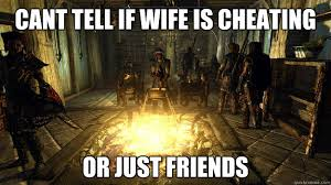 Meme Cheating Wife - cant tell if wife is cheating or just friends cheating wife