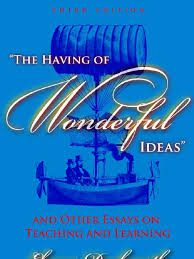 the having of wonderful ideas and other essays on teaching and