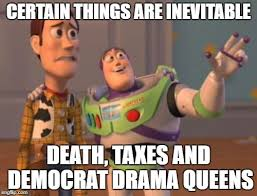 Internet Drama Meme - certain things are inevitable death taxes and democrat drama