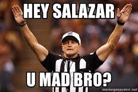 Ed Hochuli Meme - hey salazar u mad bro ed hochuli jacked meme generator