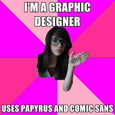 Comic Sans Meme - i m a graphic designer uses papyrus and comic sans create meme