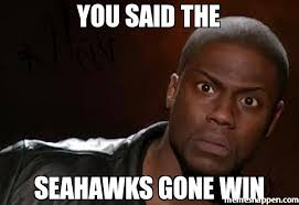 Seahawks Win Meme - you said the seahawks gone win meme kevin hart the hell 18805