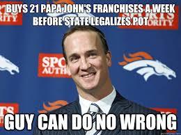 Funny Peyton Manning Memes - buys 21 papa john s franchises a week before state legalizes pot