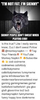 Playing Cod Text Memes Com - i m not fat imskinny skinny people dontsweatwhen playing cod is
