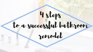 Steps To Remodel A Bathroom 4 Steps To A Successful Bathroom Remodel The Interior Collective
