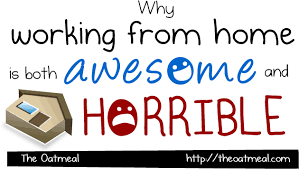 Working From Home Meme - why working at home is both awesome and horrible the oatmeal