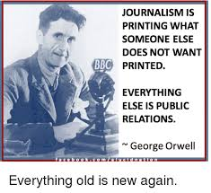 Journalism Meme - journalism is printing what someone else does not want bbc printed