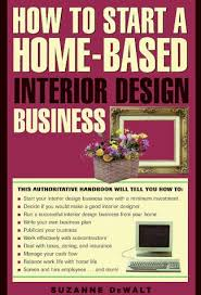 how to start an interior design business from home 9781564408600 how to start a home based interior design business
