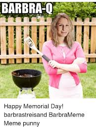 Barbra Streisand Meme - barbra q happy memorial day barbrastreisand barbrameme meme punny