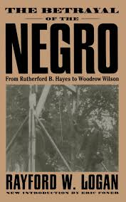 the betrayal of the negro from rutherford b hayes to woodrow