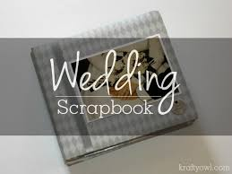 wedding scrapbooks albums my s wedding scrapbook krafty owl