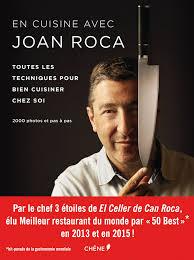 livre cuisine chef etoile cuisinez comme un chef avec joan roca livre espagne facile