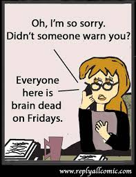 Finally Friday Meme - brain dead means you are so tired that you can no longer concentrate