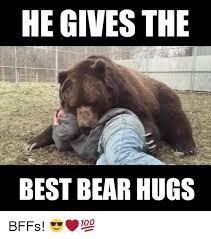 Give Me A Hug Meme - 25 best memes about bear hug bear hug memes