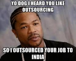 Yo Dog Meme - yo dog i heard you like outsourcing so i outsourced your job to