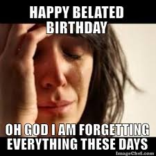 Belated Birthday Meme - belated happy birthday wishes quotes images memes happy wishes